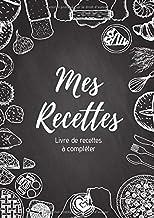 Mes recettes : Livre de recettes à compléter: Carnet pour 100 recettes | Format A4, 220 pages | 2 pages par recette avec u...