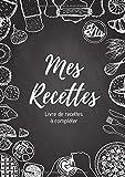 Mes recettes : Livre de recettes à compléter: Carnet pour 100 recettes | Format A4, 220 pages | 2...