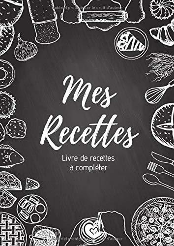 Mes recettes : Livre de recettes à compléter: Carnet pour 100 recettes | Format A4, 220 pages | 2 pages par recette avec un espace disponible pour les ... : photos à coller, dessins explicatifs...