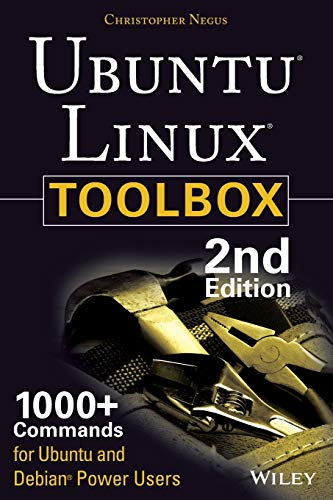 Ubuntu Linux Toolbox: 1000+ Commands for Power Users: 1000+ Commands for Ubuntu and Debian Power Users