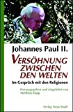 Johannes Paul II. Versöhnung zwischen den Welten
