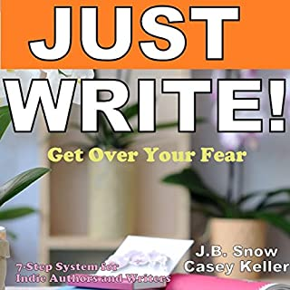 Just Write - Get Over Your Fear: 7 Step System for Indie Authors and Writers audiobook cover art