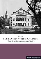 RES SEVERA VERUM GAUDIUM: Buergerliches Kulturengagement in Leipzig