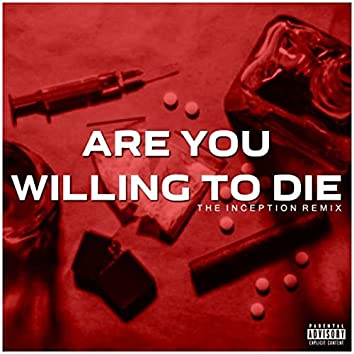 Are You Willing to Die (The Inception Remix)