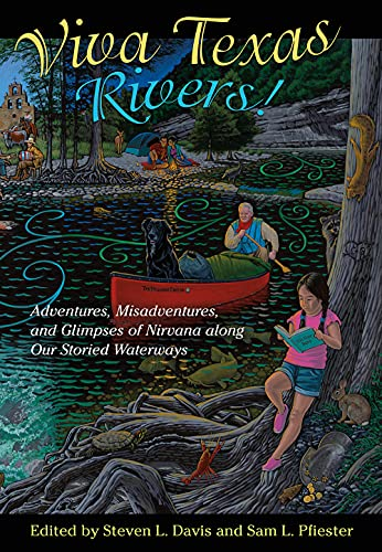 Compare Textbook Prices for Viva Texas Rivers!: Adventures, Misadventures, and Glimpses of Nirvana along Our Storied Waterways Wittliff Collections Literary Series  ISBN 9781623499808 by Steven L. Davis,Sam L. Pfiester,Andrew Sansom