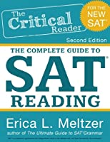 The Critical Reader: The Comlete Guide to SAT Reading