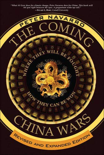 Coming China Wars, The: Where They Will Be Fought and How They Can Be Won, Revised and Expanded Edit