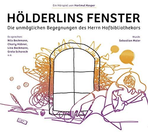 Hölderlins Fenster - Die Unmöglichen Begegnungen Des Herrn Hofbibliothekars