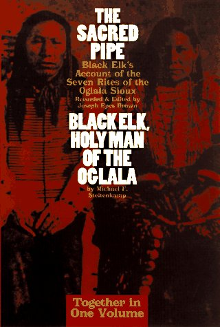 The Sacred Pipe: Black Elk's Account of the Seven Rites of the Oglala Sioux : Black Elk, Holy Man of the Oglala