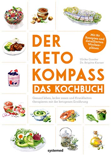Der Keto-Kompass – Das Kochbuch: Gesund leben, lecker essen und Krankheiten therapieren mit der ketogenen Ernährung. Mit 80 Rezepten und detaillierten Wochenplänen