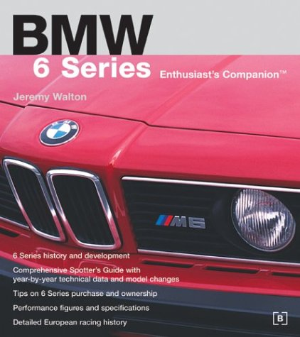 BMW 6 Series Enthusiast's Companion: Jeremy Walton Traces the Development of the 6 Series Along with Its Sales and Racing History