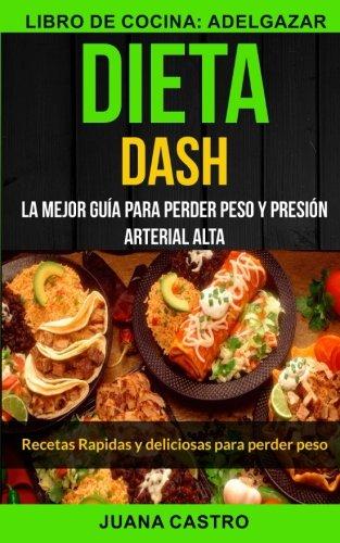 Dieta Dash (Colección): Recetas Rapidas y deliciosas para perder peso: La Mejor Guía Para...