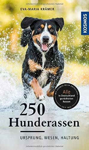 250 Hunderassen: Ursprung, Wesen, Haltung