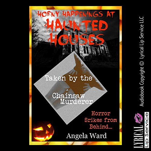 Taken by the Chainsaw Murderer (This Ain't Your Typical Haunted House!) Audiobook By Angela Ward cover art
