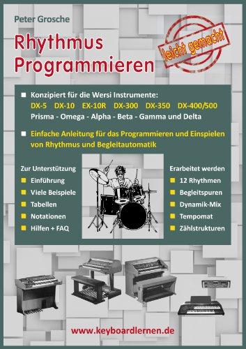 Rhythmus Programmieren leicht gemacht: Konzipiert für Wersi Instrumente: DX-5, DX-10, EX-10R, DX-300/350/400/500,...