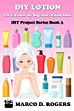 DIY Lotion Making: The Ultimate for Beginners Guide book, Easy, Save money and Time (DIY Project Series Book 3) (English Edition)