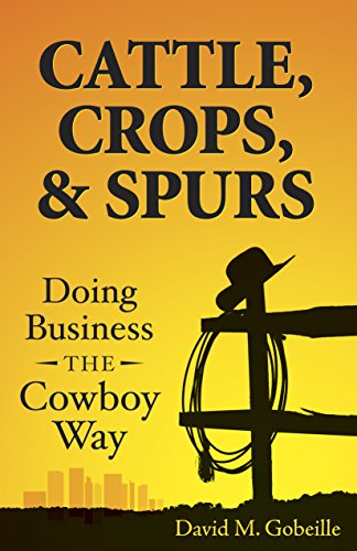 Cattle, Crops, & Spurs: Doing Business the Cowboy Way (English Edition)