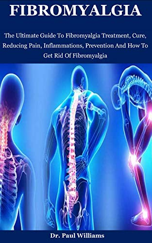 Fibromyalgia: The Ultimate Guide To Fibromyalgia Treatment, Cure, Reducing Pain, Inflammations, Prevention And How To Get Rid Of Fibromyalgia (English Edition)