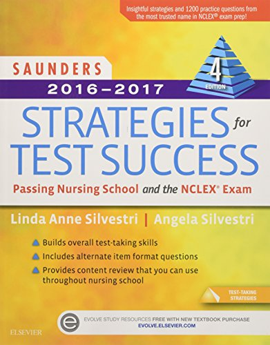 Saunders 2016-2017 Strategies for Test Success: Passing Nursing School and the NCLEX Exam (Saunders Strategies for Success for the Nclex Examination)