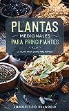 Plantas medicinales para principiantes: Una guía práctica de referencias para más de 200 hierbas y remedios para enfermedades comunes