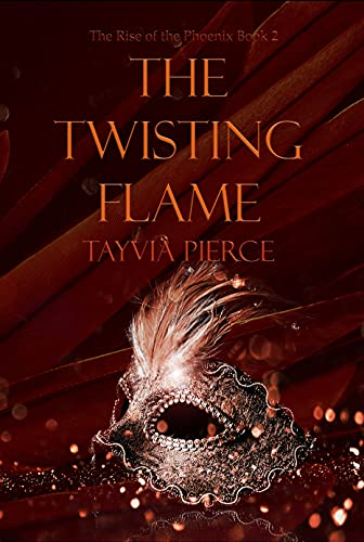 The Twisting Flame: Rise of the Phoenix Book 2 by [Tayvia Pierce]