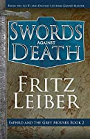 Swords Against Death (The Adventures of Fafhrd and the Gray Mouser, 2)