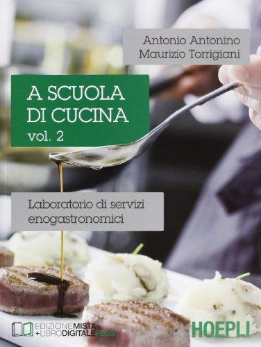 A scuola di cucina. Laboratorio di servizi enogastronomici. Per le Scuole superiori (Vol. 2)