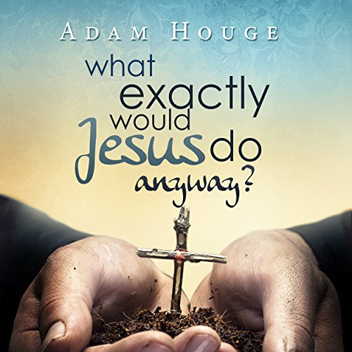 What Exactly Would Jesus Do Anyway? audiobook cover art