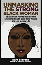 Unmasking The Strong Black Woman: How to Manage Your Emotional Health, Build Your Wealth, and Live a Juicy Life
