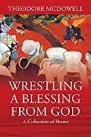 Wrestling a Blessing from God: A Collection of Poems