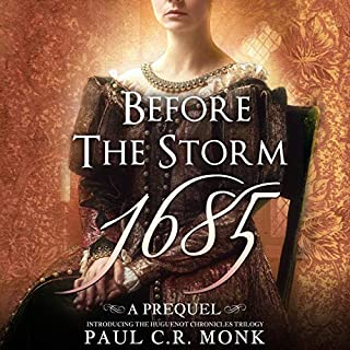 Before the Storm 1685: A Prequel Introducing the Huguenot Chronicles Trilogy                   By:                                                                                                                                 Paul C.R. Monk                               Narrated by:                                                                                                                                 David Pickering                      Length: 1 hr and 1 min     2 ratings     Overall 4.0