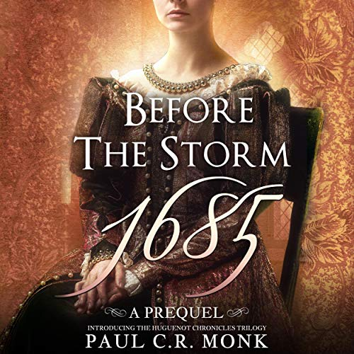 Before the Storm 1685: A Prequel Introducing the Huguenot Chronicles Trilogy audiobook cover art