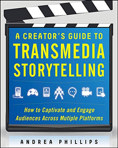 A Creator's Guide to Transmedia Storytelling: How to Captivate and Engage Audiences Across Multiple