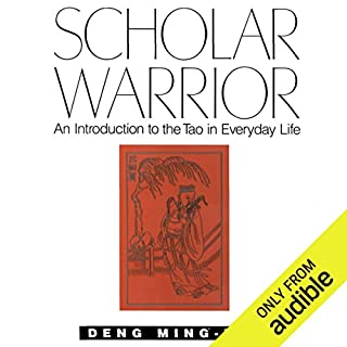 Scholar Warrior     An Introduction to the Tao in Everyday Life              By:                                                                                                                                 Ming-Dao Deng                               Narrated by:                                                                                                                                 Fred Sanders                      Length: 10 hrs and 36 mins     76 ratings     Overall 4.1