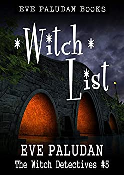 Witch List: A Paranormal Mystery Romance Novel (Witch Detectives Book 5) by [Eve Paludan]