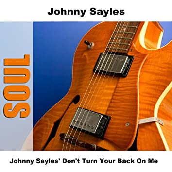 Johnny Sayles' Don't Turn Your Back On Me