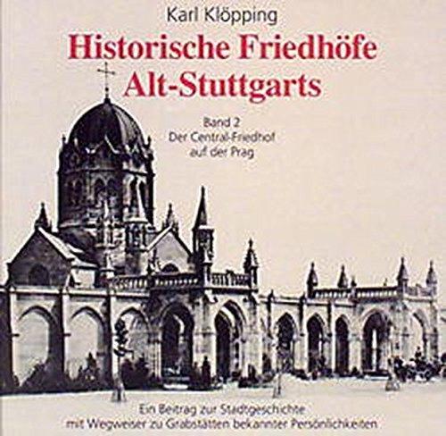 Historische Friedhöfe Alt-Stuttgarts, Bd.2, Der Central-Friedhof auf der Prag