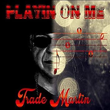 Playin' On Me
