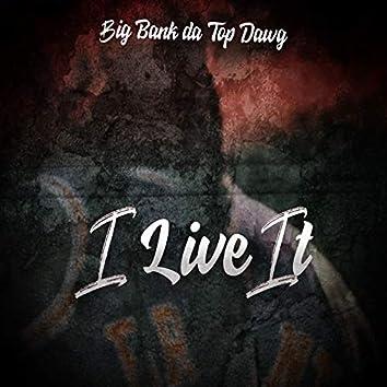 I Live It