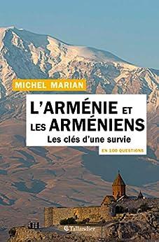 L'Arménie et les Arméniens en 100 inquiries: Les clés d'une survie (French Edition)