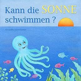 Kann die Sonne schwimmen? - Ein Bilderbuch mit vielen farbigen Illustrationen ab 2 Jahren (German Edition) by [Alexandra Dannenmann]