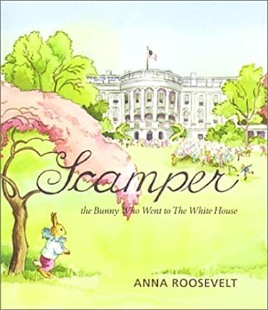 Scamper: The Bunny Who Went to the White House by Anna Roosevelt (2000-05-01)