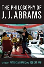 The Philosophy of J.J. Abrams (The Philosophy of Popular Culture)