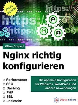 Nginx richtig konfigurieren: für Websites, WordPress, APIs und Co. (German Edition) by [Oliver Gutperl]