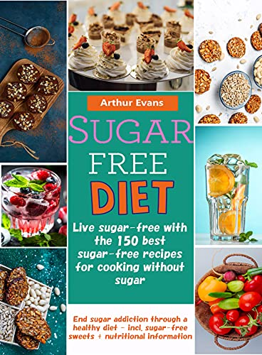 Sugar free diet: 150 recipes for cooking without sugar