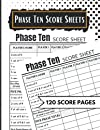 Phase Ten Score Sheets: Perfect 120 Phase Ten Score Sheets for Phase 10 Dice Game 4 Players   Large Phase 10 Card Game Score Pads, Phase Ten Dice Game, Large Size