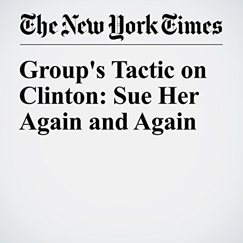 Group's Tactic on Clinton: Sue Her Again and Again audiobook cover art
