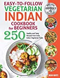 Easy-to-Follow Indian Vegetarian Cookbook for Beginners: 250 Healthy and Tasty Recipes from India. Indian Vegetarian Food. (Vegetarian Cooking)