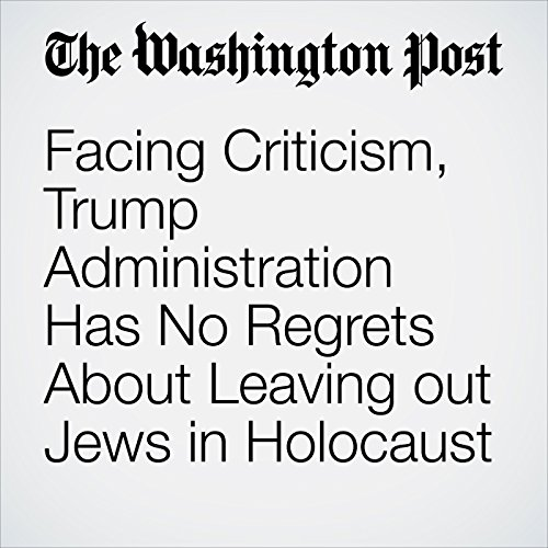 Facing Criticism, Trump Administration Has No Regrets About Leaving out Jews in Holocaust Statement copertina