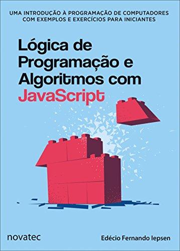 Lógica de Programação e Algoritmos com JavaScript: uma Introdução à Programação de Computadores com Exemplos e Exercícios Para Iniciantes